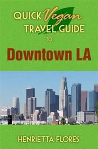 Quick Vegan Travel Guide to Downtown LA