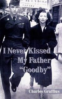 """I Never Kissed My Father """"Goodby"""""""