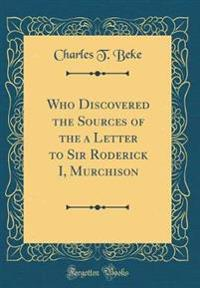 Who Discovered the Sources of the a Letter to Sir Roderick I, Murchison (Classic Reprint)
