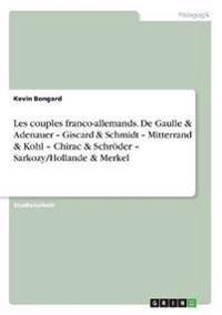 Les couples franco-allemands. De Gaulle & Adenauer - Giscard & Schmidt - Mitterrand & Kohl - Chirac & Schröder - Sarkozy/Hollande & Merkel