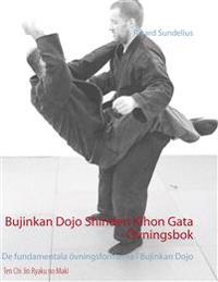 Bujinkan Dojo Shinden Kihon Gata - Övningsbok: De fundamentala övningsformerna i Bujinkan Dojo