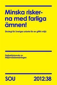 Minska riskerna med farliga ämnen! (SOU 2012:38) : Strategi för Sveriges arbete för en giftfri miljö