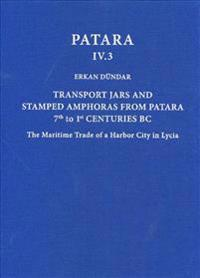 Transport Jars and Stamped Amphoras from Patara, 7th to 1st Centuries BC
