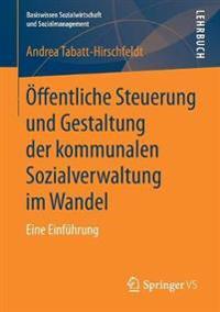 Öffentliche Steuerung Und Gestaltung Der Kommunalen Sozialverwaltung Im Wandel