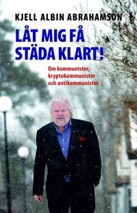 Låt mig få städa klart! : om kommunister, kryptokommunister och antikommunister