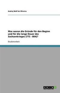 Was Waren Die Grunde Fur Den Beginn Und Fur Die Lange Dauer Des Sachsenkrieges (772 - 804)?