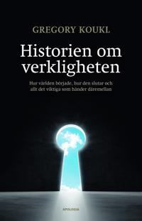 Historien om verkligheten : hur världen började, hur den slutar och allt det viktiga som händer däremellan