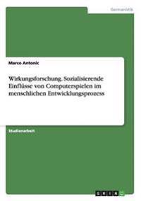Wirkungsforschung. Sozialisierende Einflusse Von Computerspielen Im Menschlichen Entwicklungsprozess