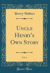 Uncle Henry's Own Story, Vol. 1 (Classic Reprint)