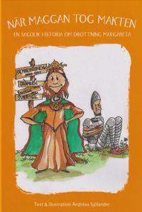 När Maggan tog makten : en sagolik historia om drottning Margareta