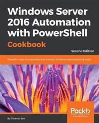 Windows Server 2016 Automation with PowerShell Cookbook -