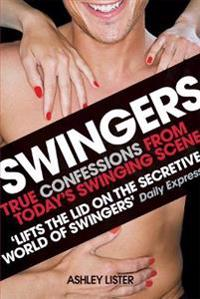 Swingers: True Confessions from Today's Swinging Scene