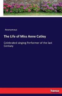 The Life of Miss Anne Catley