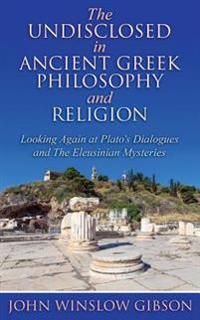 The Undisclosed in Ancient Greek Philosophy and Religion
