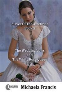 Wedding Vows And The White Rose Queen