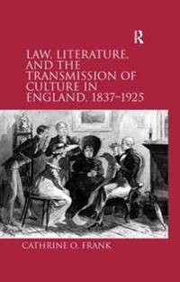 Law, Literature, and the Transmission of Culture in England, 1837-1925