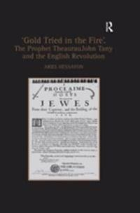 'Gold Tried in the Fire'. The Prophet TheaurauJohn Tany and the English Revolution