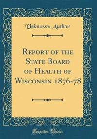 Report of the State Board of Health of Wisconsin 1876-78 (Classic Reprint)