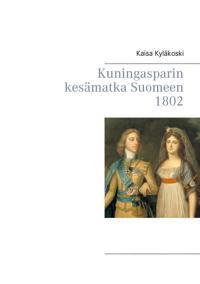 Kuningasparin kesämatka Suomeen 1802