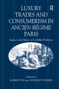 Luxury Trades and Consumerism in Ancien Regime Paris