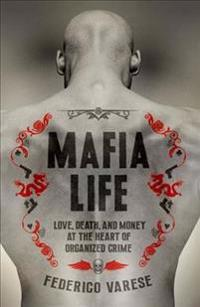 Mafia Life: Love, Death, and Money at the Heart of Organized Crime