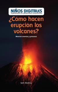 Como Hacen Erupcion Los Volcanes?: Mostrar Eventos y Procesos (How Do Volcanoes Explode?: Showing Events and Processes)