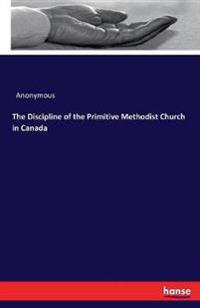 The Discipline of the Primitive Methodist Church in Canada