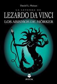 La Leyenda de Lezardo Da Vinci. Los Abismos de Morker
