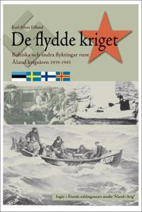 De flydde kriget : baltiska och andra flyktingar runt Åland krigsåren 1939-1