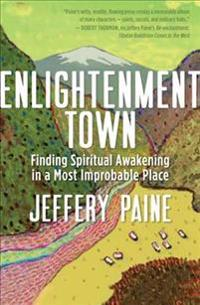 Enlightenment Town: Finding Spiritual Awakening in a Most Improbable Place