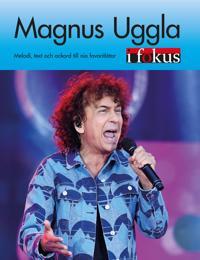 Magnus Uggla i fokus : melodi, text och ackord till nio favoritlåtar