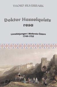 Doktor Hasselquists resa : Linnélärjungen i Mellersta Östern 1749-1752