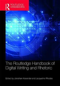 The Routledge Handbook of Digital Writing and Rhetoric