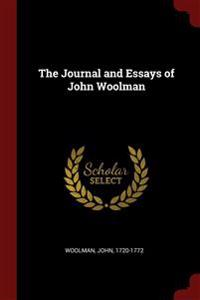 THE JOURNAL AND ESSAYS OF JOHN WOOLMAN