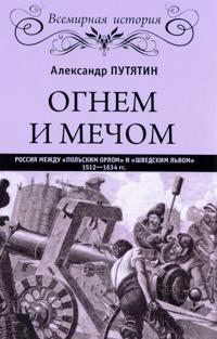 """Ognem i mechom. Rossija mezhdu """"polskim orlom"""" i """"shvedskim lvom"""". 1512-1634 gg."""