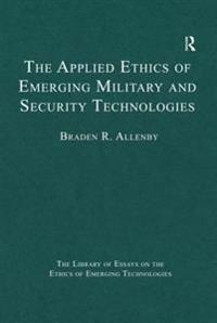 Applied Ethics of Emerging Military and Security Technologies