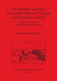 The Neolithic and Early Chalcolithic Farmers of Central and Southwest Anatolia