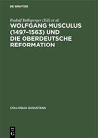 Wolfgang Musculus 1497-1563 Und Die Oberdeutsche Reformation