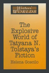 Explosive World of Tatyana N. Tolstaya's Fiction