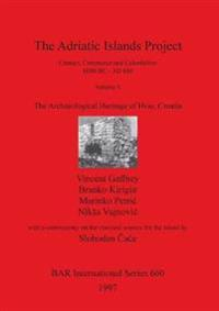 The Adriatic Islands Project: Contact, Commerce and Colonialism 6000 BC - AD 600, Volume 1