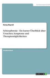 Schizophrenie - Ein Kurzer Uberblick Uber Ursachen, Symptome Und Therapiemoglichkeiten