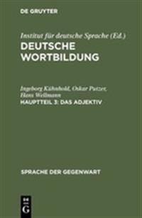Deutsche Wortbildung, Hauptteil 3, Das Adjektiv