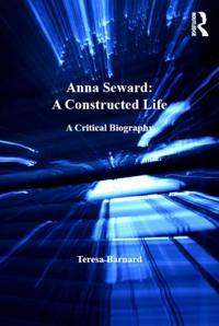 Anna Seward: A Constructed Life