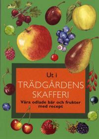 Ut i trädgårdens skafferi : våra odlade bär och frukter med recep