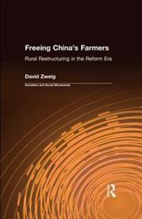 Freeing China's Farmers: Rural Restructuring in the Reform Era