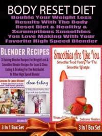 Body Reset Diet: Double Your Weight Loss Results With The Body Reset Diet And The Healthy & Scrumptious Smoothies You Love Making With Your Favorite High Speed Blender - 3 In 1 Box Set: 3 In 1 Box Set: Book 1: Juicing To Lose Weight, Book 2: Clean Eating, Book 3