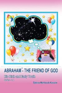 Abraham*-The Friend of God: His Birth and Early Youth