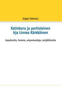 Katinkuru ja partiolainen Irja Linnea Kärkkäinen: Lippukuntia, hevosia, ampumaratoja, vesijättömaita