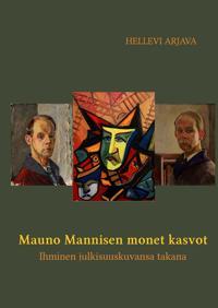 Mauno Mannisen monet kasvot:  Ihminen julkisuuskuvansa takana