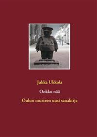 Ookko nää: Oulun murteen uusi sanakirja